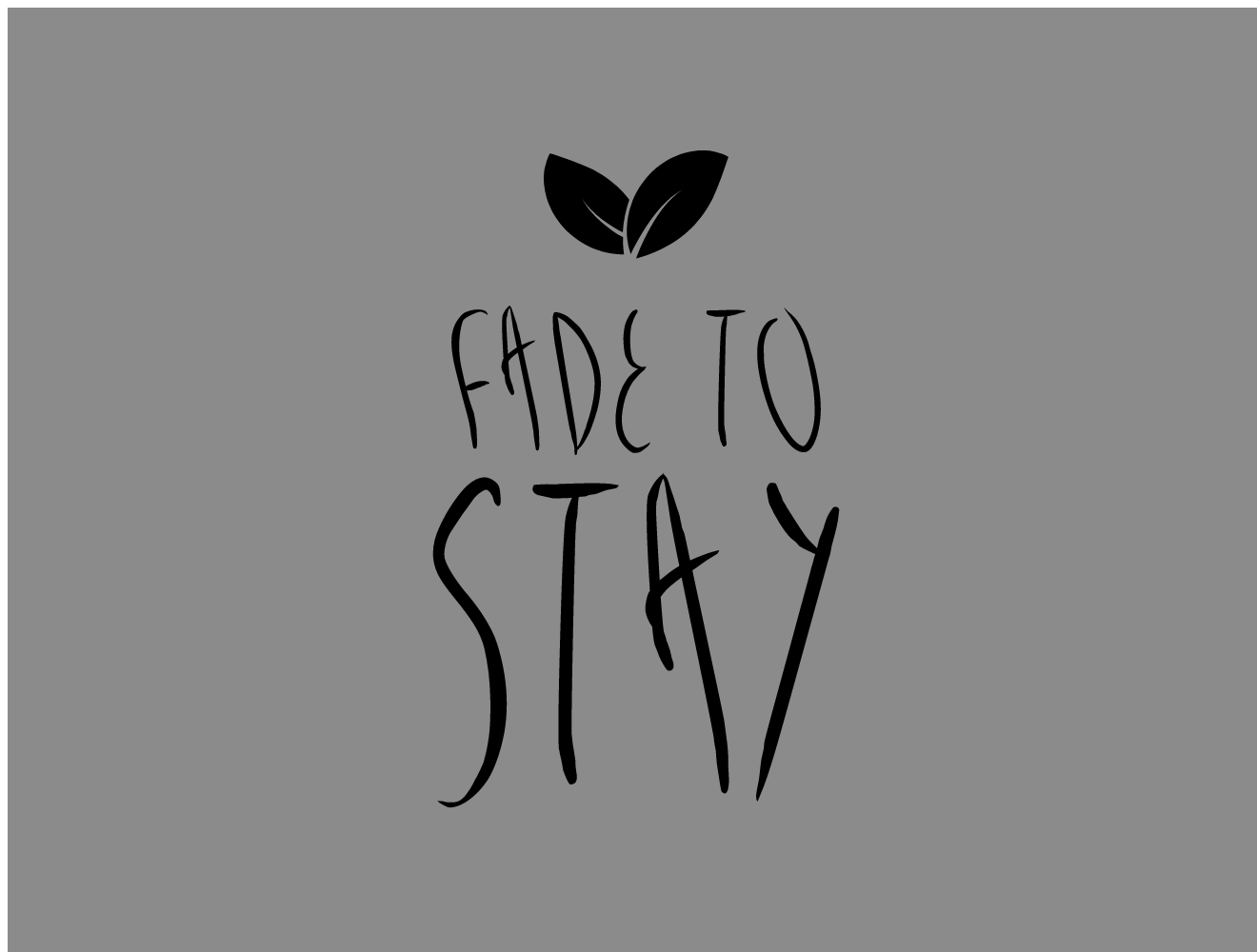 Fade To Stay